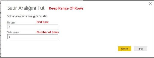 Query Editor - Home (Giriş) - Keep Range Of Rows - İlk satırı 2. Satır Olacak Şekilde 2. Satırdan Sonra Gelen 6 Satırı Almamızı Sağlayacak.