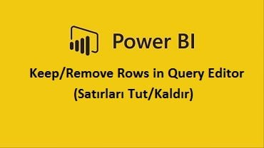 Keep/Remove Rows in Query Editor (Satırları Tut/Kaldır)